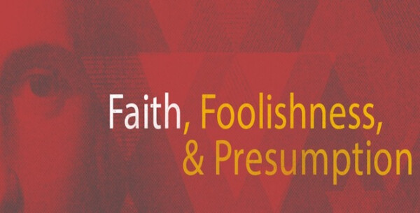 Series: Faith, Foolishness, or Presumption
